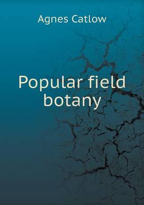 Popular Field Botany by Agnes Catlow