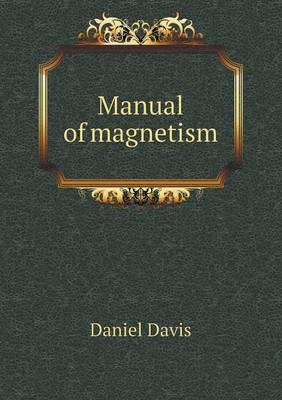 Manual of Magnetism by Professor Daniel, Jr. (University of Manchester) Davis