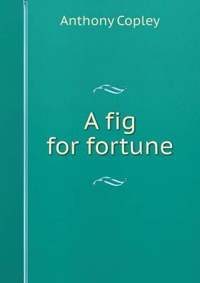 A Fig for Fortune by Anthony (University of Kent at Canterbury) Copley