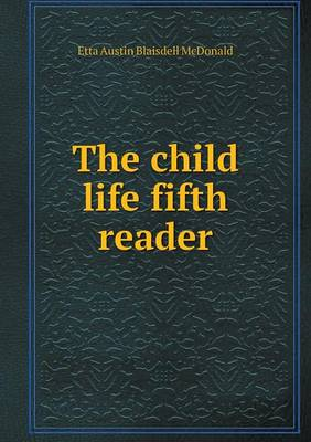 The Child Life Fifth Reader by Etta Austin Blaisdell McDonald