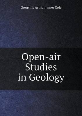 Open-Air Studies in Geology by Grenville Arthur James Cole
