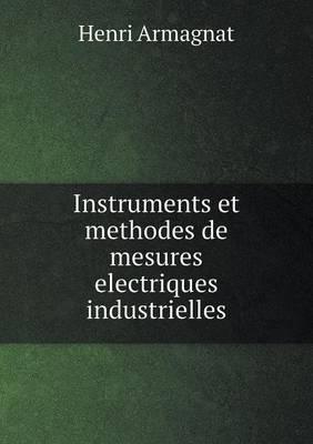 Instruments Et Methodes de Mesures Electriques Industrielles by Henri Armagnat