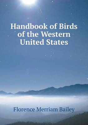 Handbook of Birds of the Western United States by Florence Merriam Bailey