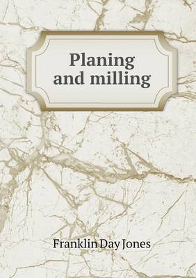 Planing and Milling by Franklin Day Jones
