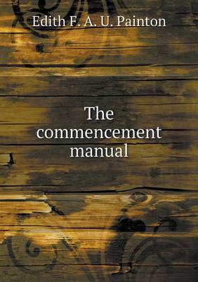 The Commencement Manual by Edith Palmer Painton