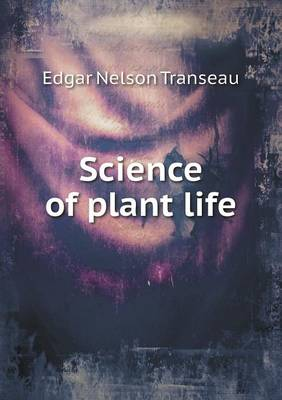 Science of Plant Life by Edgar Nelson Transeau