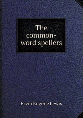 The Common-Word Spellers by Ervin Eugene Lewis