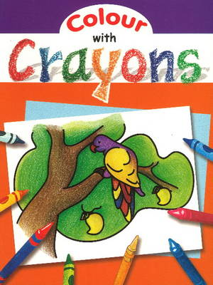 Colour with Crayons by Sterling Publishers