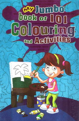 My Jumbo Book 101 Colouring & Activities by Sterling Publishers