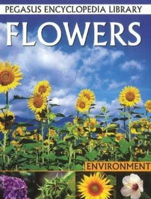 Flowers Pegasus Encyclopedia Library by Pallabi B. Tomar