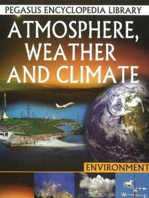 Atmosphere, Weather & Climate Pegasus Encyclopedia Library by Pallabi B. Tomar