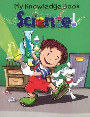 Science My Knowledge Book by Pallabi B. Tomar