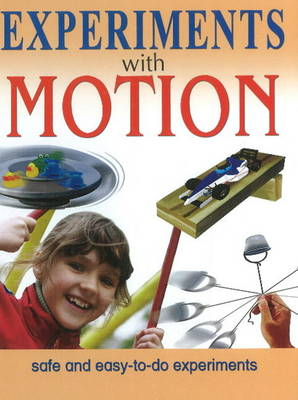 Experiments with Motion Safe & Easy-to-Do Experiments by Sterling Publishers