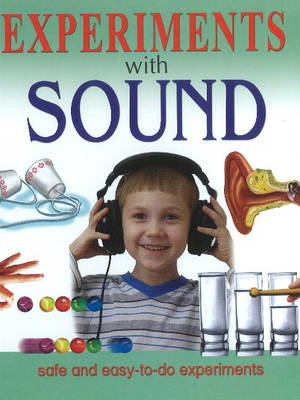 Experiments with Sound Safe & Easy-to-Do Experiments by Sterling Publishers