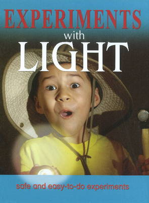 Experiments with Light Safe & Easy-to-Do Experiments by Sterling Publishers