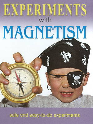Experiments with Magnetism Safe & Easy-to-Do Experiments by Sterling Publishers