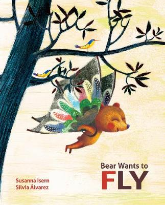 Bear Wants to Fly by Susanna Isern