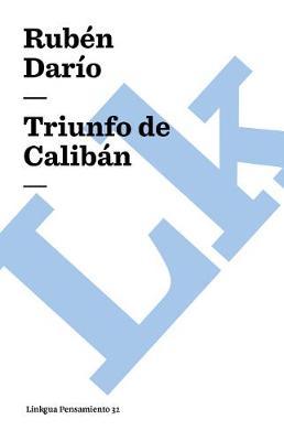 Triunfo de Caliban by Ruben Dario