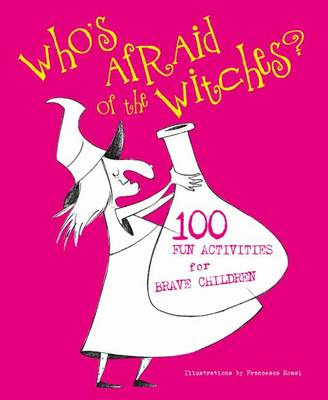 Who's Afraid of Witches? 100 Fun Activities for Brave Children by Francesca Rossi