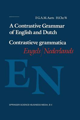 A Contrastive Grammar of English and Dutch / Contrastieve grammatica Engels / Nederlands by F. G. A. M. Aarts, Herman Wekker