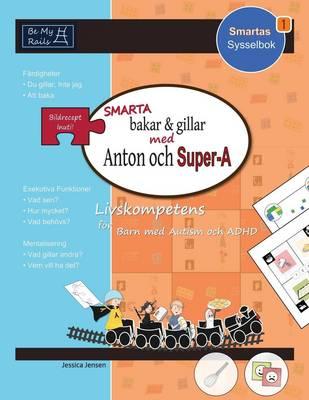 Smarta Bakar & Gillar med Anton och Super-A: Livskompetens for Barn med Autism och ADHD by Jessica Jensen
