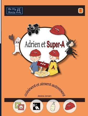 Adrien Et Super-A Cuisinent Et Aiment Autrement Lecons de Vie Pour Enfants Avec Autisme Ou Tdah by Jessica Jensen