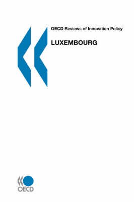 Luxembourg OECD Reviews of Innovation Policy by Organisation for Economic Co-operation and Development