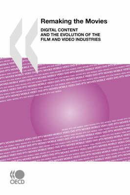 Remaking the Movies Digital Content and the Evolution of the Film and Video Industries by OECD Publishing
