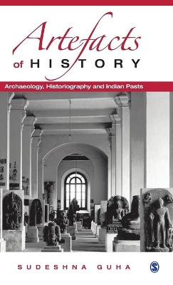 Artefacts of History Archaeology, Historiography and Indian Pasts by Sudeshna Guha