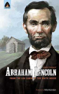 Abraham Lincoln From Log Cabin to White House by Lewis Helfand