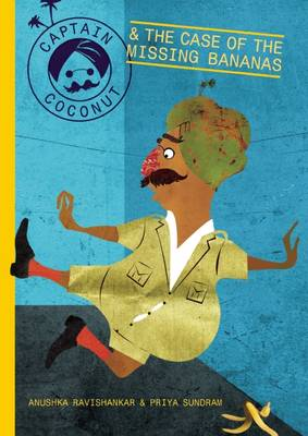 Captain Coconut & The case of the Missing Bananas by Anushka Ravishankar
