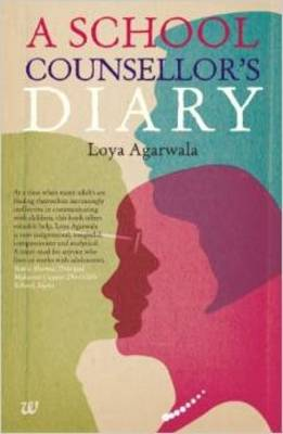 A School Counsellors Diary by Loya Agarwala