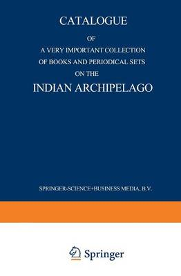 Catalogue of a very important collection of books and periodical sets on the Indian Archipelago Voyages - History - Ethnography, Archaeology and Fine Arts Government, Colonial Policy, Economics. Tropi by Martinus Nijhoff