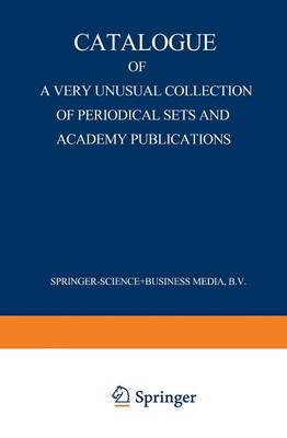 Catalogue of a Very Unusual Collection of Periodical Sets and Academy Publications From the Library of the Oldest Netherlands Learned Society Founded in the Eighteenth Century, Arranged According to t by Martinus Nijhoff