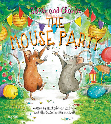 Oliver and Charlie the Mouseparty by Machteld van Zalingen