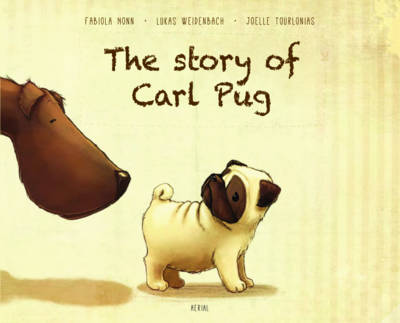 Story of Carl Pug Who Got Lost and Found His Way Home Again by Fabiola Nonn