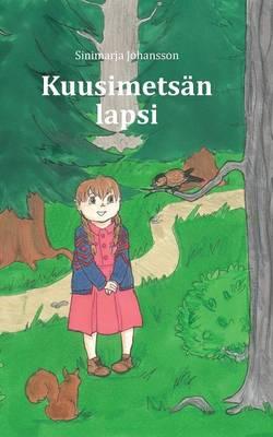 Kuusimetsan Lapsi by Sinimarja Johansson