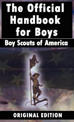 Boy Scouts of America The Official Handbook for Boys by Boy Scouts of America, Boy Scouts of America