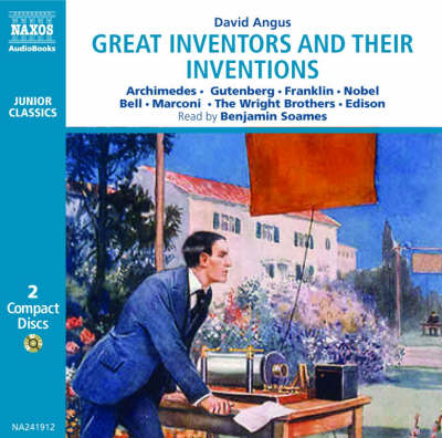 Great Inventors and Their Inventions Archimedes, Gutenberg, Franklin, Nobel, Bell, Marconi, The Wright Brothers, Edison by David Angus