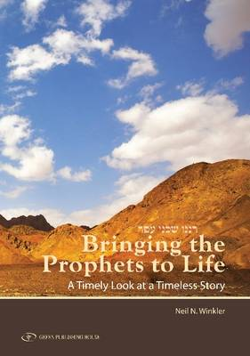 Bringing Prophets to Life A Timely Look at a Timeless Story by Neil N. Winkler