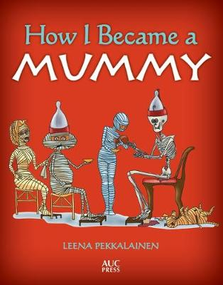 How I Became a Mummy by Leena Pekkalainen