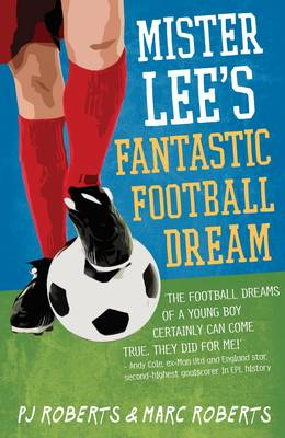 Mister Lee's Fantastic Football Dream by P.J Roberts, Marc Roberts