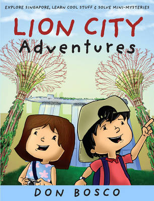 Lion City Adventures Explore Singapore, Learn Cool Stuff and Solve Mini-Mysteries by Don Bosco