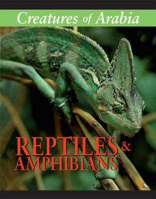 Creatures of Arabia Reptiles and Amphibians by Frances Labonte, Martin Walters