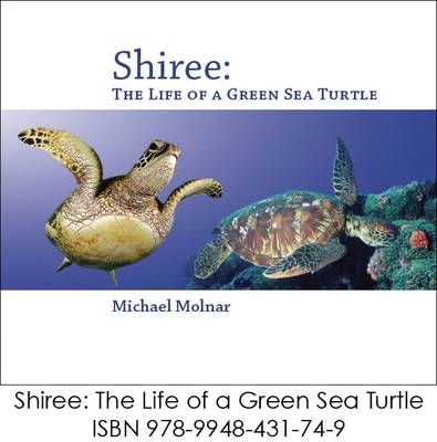 Shiree The Life of a Sea Turtle by Michael Molnar