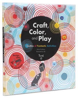 Craft, Color, and Play Oodles of Funtastic Activities by Marie Fordacq