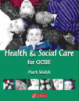 Health and Social Care for GCSE Student Book by Mark Walsh