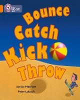 Collins Big Cat: Bounce, Kick, Catch, Throw: Band 06/Orange by Janice Marriott
