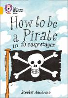 Collins Big Cat: How to be a Pirate: Band 09/Gold by Scoular Anderson