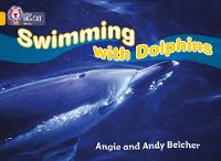 Collins Big Cat: Swimming with Dolphins: Band 09/Gold by Angie Belcher, Andy Belcher